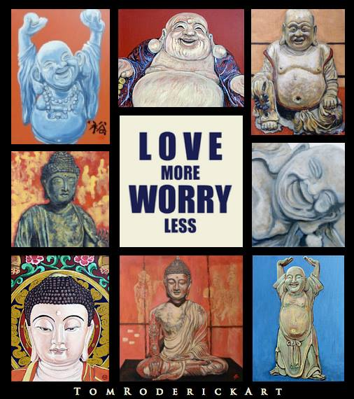 Love More Worry Less Buddha artwork available by Boulder artist Tom Roderick