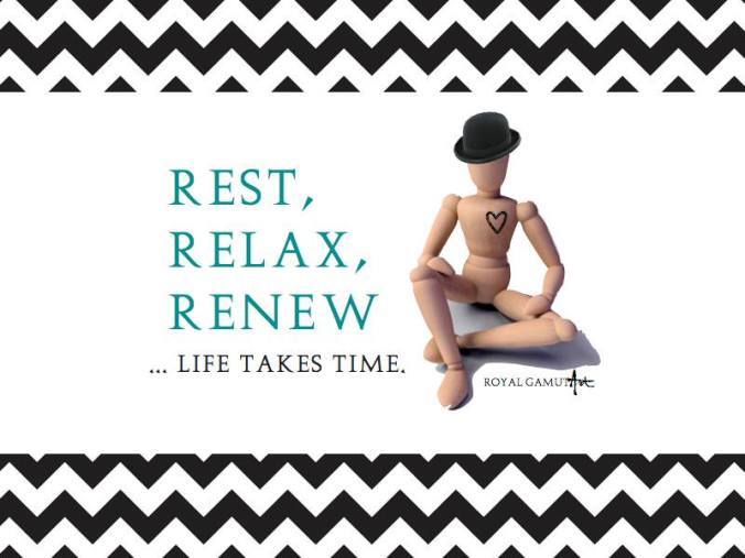 Rest, Relax, Renew, life takes time.