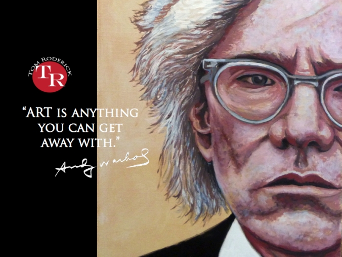 Favorite Warhol Quote: Art is anything you can get away with.