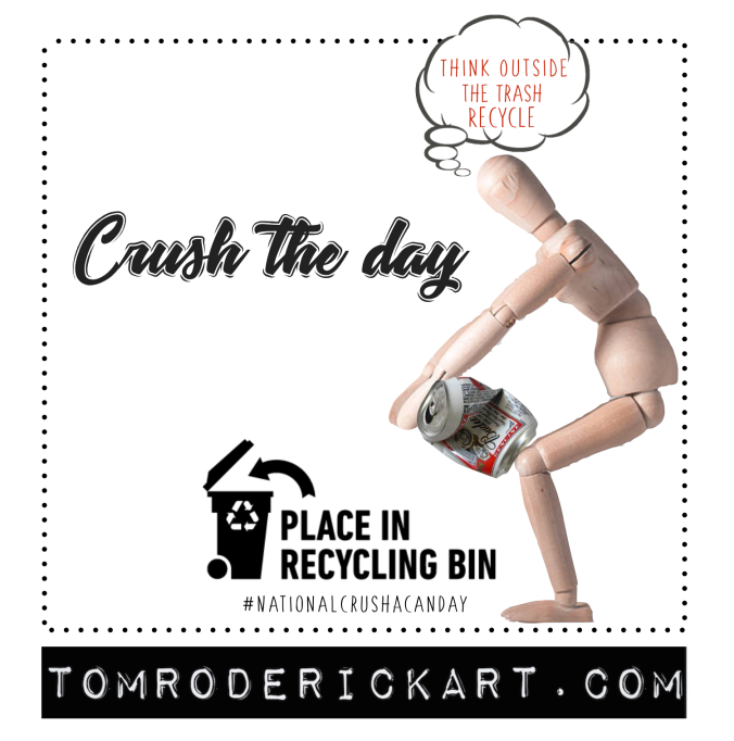 Crush_the_day_recycle_tom_roderick_art.png