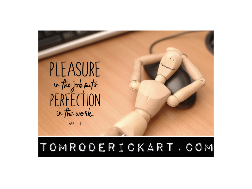 Aristotle quote - Pleasure in the job puts perfection in the work.