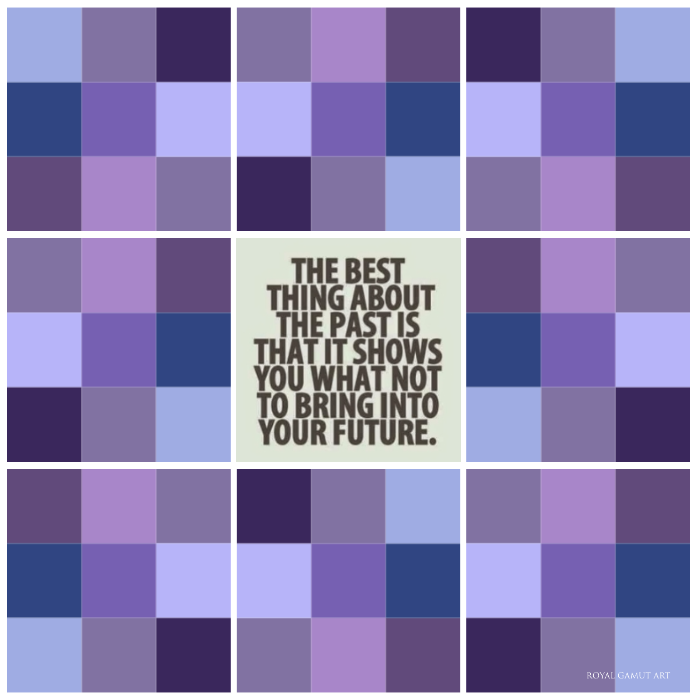 The best thing about the past is that it shows you what not to bring into your future. Royal Gamut Art