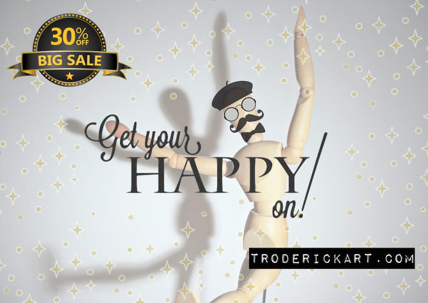 Get your happy on use coupon code FORYOU30 to save 30% on everything at Troderickart.com