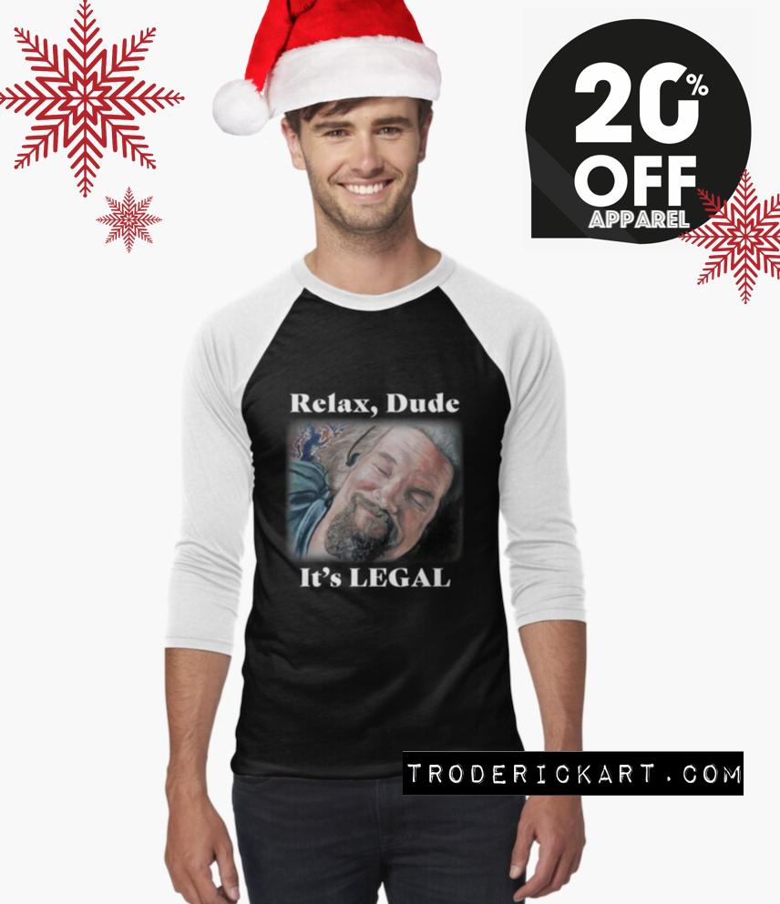 Relax, Dude It's Legal Tshirt Tom roderick Art